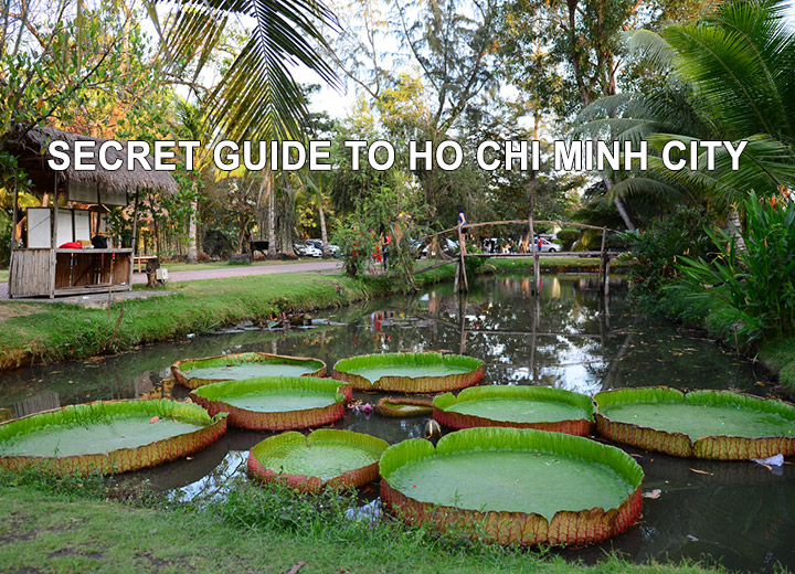 Secret guide to Ho Chi Minh City according to locals